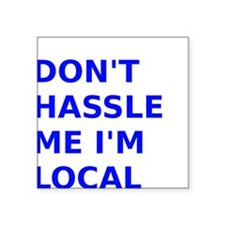 Dont hassle me Im Local Sticker