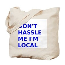 Dont hassle me Im Local Tote Bag