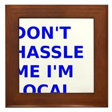 Dont hassle me Im Local Framed Tile