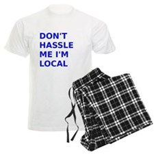 Dont hassle me Im Local Pajamas
