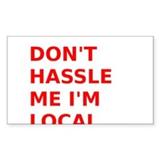 Dont hassle me Im Local Decal