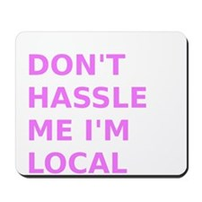Dont hassle me Im Local Mousepad