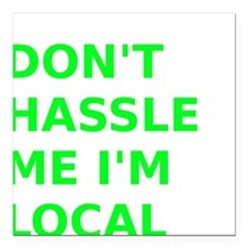 """Dont hassle me Im Local Square Car Magnet 3"""" x 3"""""""