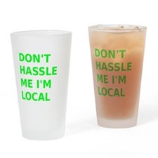 Dont hassle me Im Local Drinking Glass