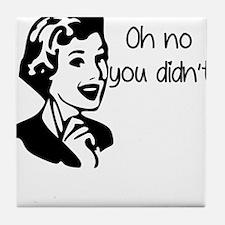 Oh No You Didnt Tile Coaster