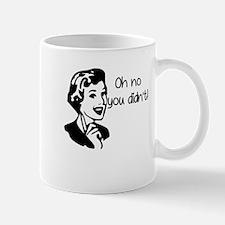 Oh No You Didnt Mug