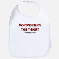 MORONS ENJOY THIS TSHIRT Bib