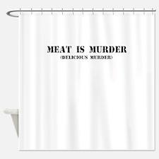 MEAT IS MURDER DELICIOUS MURDER Shower Curtain