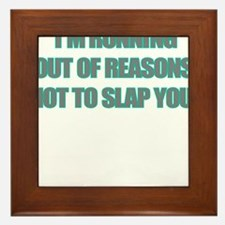 IM RUNNING OUT OF REASONS NOT TO SLAP YOU Framed T
