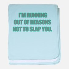 IM RUNNING OUT OF REASONS NOT TO SLAP YOU baby bla