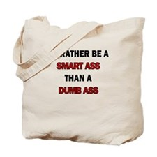 ID RATHER BE A SMART ASS THAN A DUMB ASS Tote Bag
