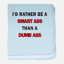 ID RATHER BE A SMART ASS THAN A DUMB ASS baby blan