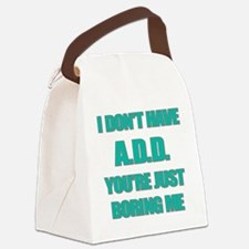 I DONT HAVE ADD Canvas Lunch Bag