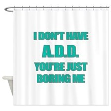I DONT HAVE ADD Shower Curtain