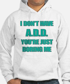 I DONT HAVE ADD Hoodie