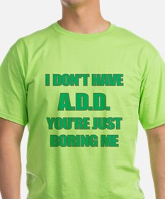I DONT HAVE ADD T-Shirt