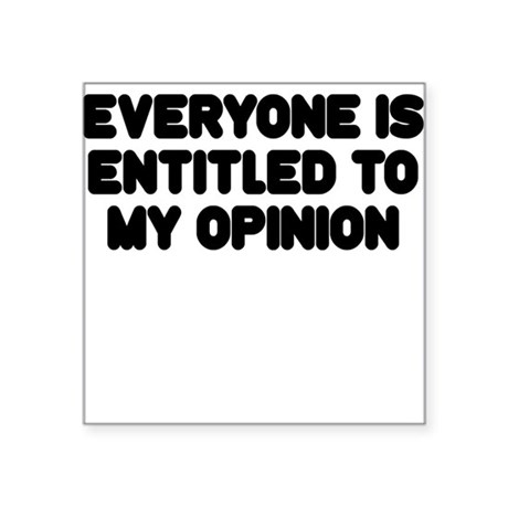 everyones entitled to an opinion essay Everyone's entitled to an opinion investing is about finding a comfort zone jim cramer may 3, 2000 7:49 am edt don't get me wrong i love differences of opinion.