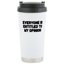EVERYONE IS ENTITLED TO MY OPINION Travel Mug