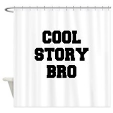 COOL STORY BRO Shower Curtain