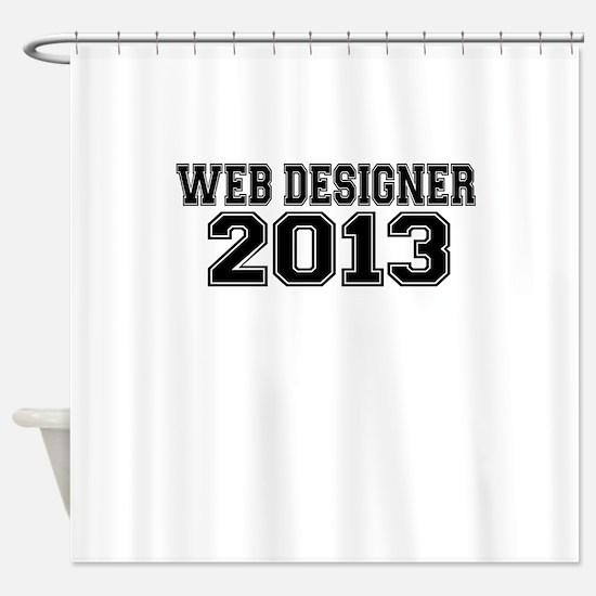 WEB DESIGNER 2013 Shower Curtain