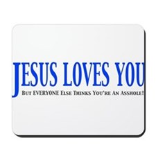 Jesus Loves You but everyone else thinks you're an