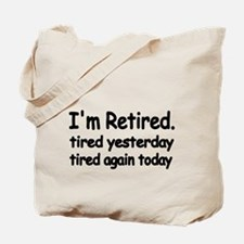 Im retired. tired yesterday.tired again today Tote