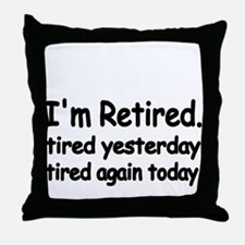 Im retired. tired yesterday.tired again today Thro