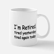 Im retired. tired yesterday.tired again today Mug