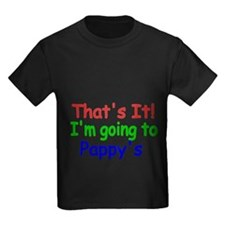 Thats it! Im going to Pappys T-Shirt