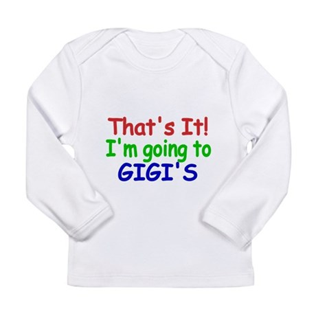 Thats it! Im going to Gigis Long Sleeve T-Shirt