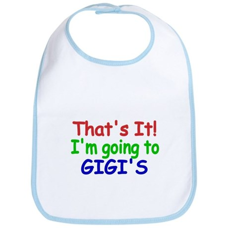 Thats it! Im going to Gigis Bib