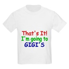 Thats it! Im going to Gigis T-Shirt