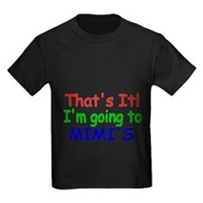 Thats it! Im going to Mimis T-Shirt