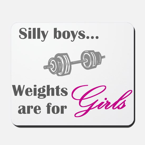 Silly boys...Weights are for Girls. Mousepad