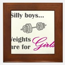 Silly boys...Weights are for Girls. Framed Tile