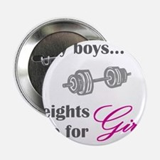"""Silly boys...Weights are for Girls. 2.25"""" Button"""