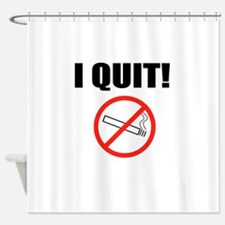 I QUIT SMOKING Shower Curtain