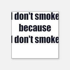 I DONT SMOKE BECAUSE I DONT SMOKE Sticker