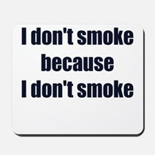I DONT SMOKE BECAUSE I DONT SMOKE Mousepad