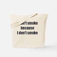 I DONT SMOKE BECAUSE I DONT SMOKE Tote Bag