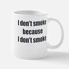 I DONT SMOKE BECAUSE I DONT SMOKE Mug
