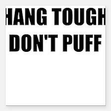 "HANG TOUGH DONT PUFF Square Car Magnet 3"" x 3"""
