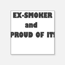 EX SMOKER AND PROUD OF IT Sticker