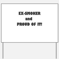 EX SMOKER AND PROUD OF IT Yard Sign