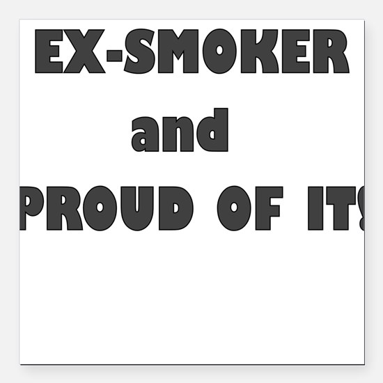 """EX SMOKER AND PROUD OF IT Square Car Magnet 3"""" x 3"""