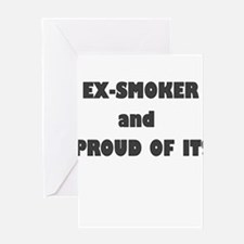 EX SMOKER AND PROUD OF IT Greeting Card