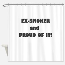 EX SMOKER AND PROUD OF IT Shower Curtain