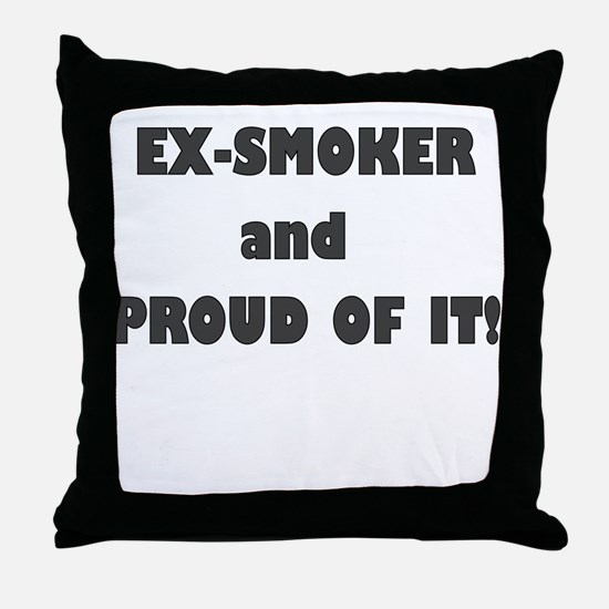 EX SMOKER AND PROUD OF IT Throw Pillow