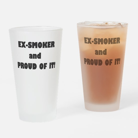 EX SMOKER AND PROUD OF IT Drinking Glass