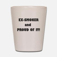 EX SMOKER AND PROUD OF IT Shot Glass